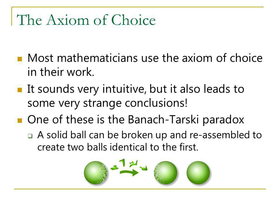 The Axiom of Choice Most mathematicians use the axiom of choice in their work.
