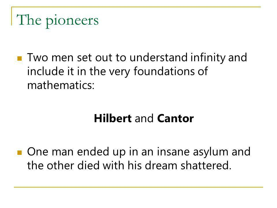 The pioneers Two men set out to understand infinity and include it in the very foundations of mathematics: