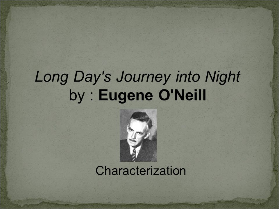 Long Day s Journey into Night by : Eugene O Neill