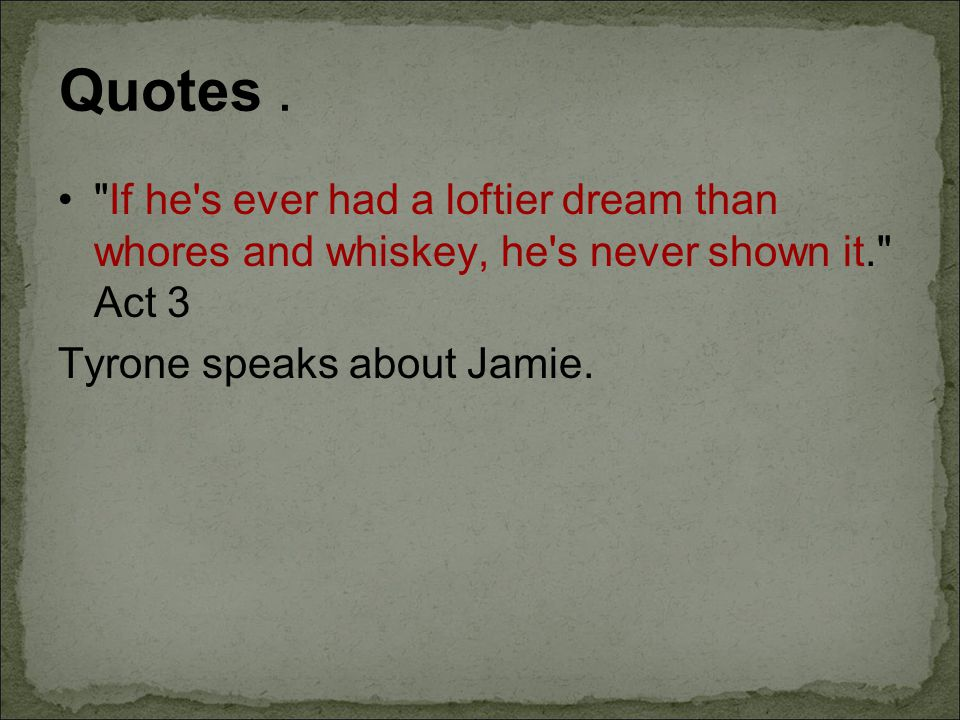 Quotes . If he s ever had a loftier dream than whores and whiskey, he s never shown it. Act 3.