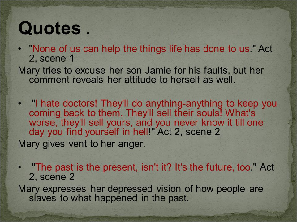Quotes . None of us can help the things life has done to us. Act 2, scene 1.