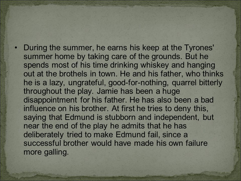 During the summer, he earns his keep at the Tyrones summer home by taking care of the grounds.