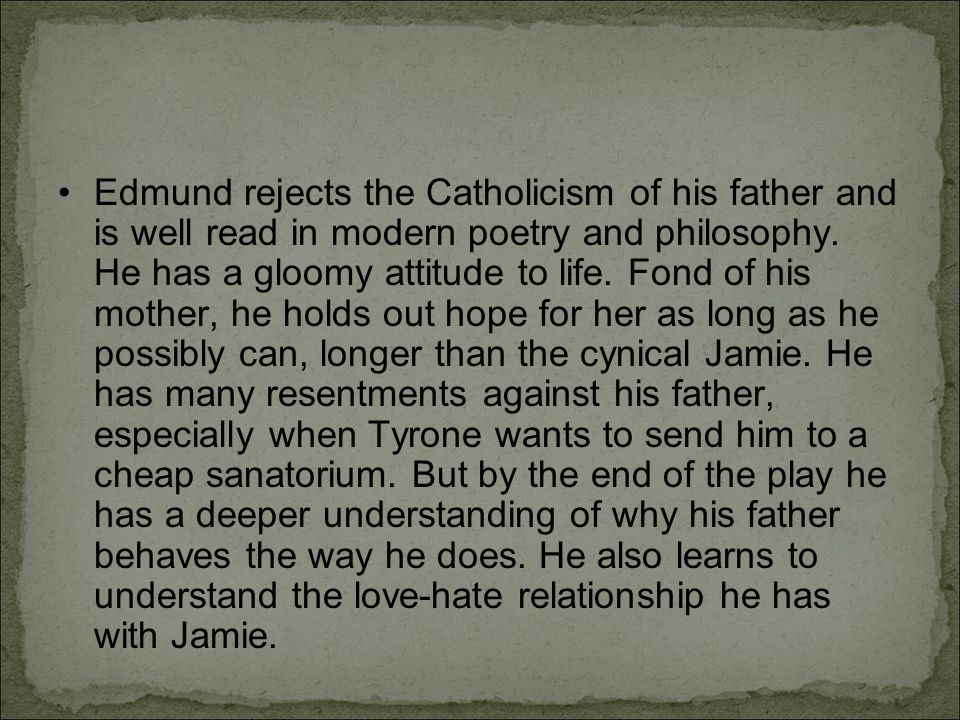 Edmund rejects the Catholicism of his father and is well read in modern poetry and philosophy.