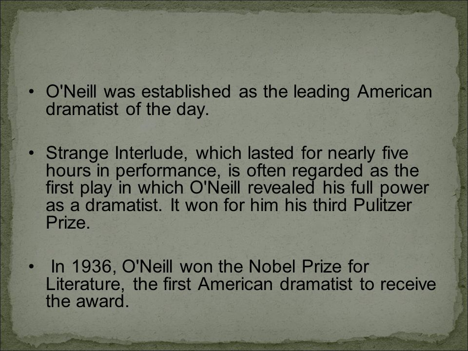 O Neill was established as the leading American dramatist of the day.