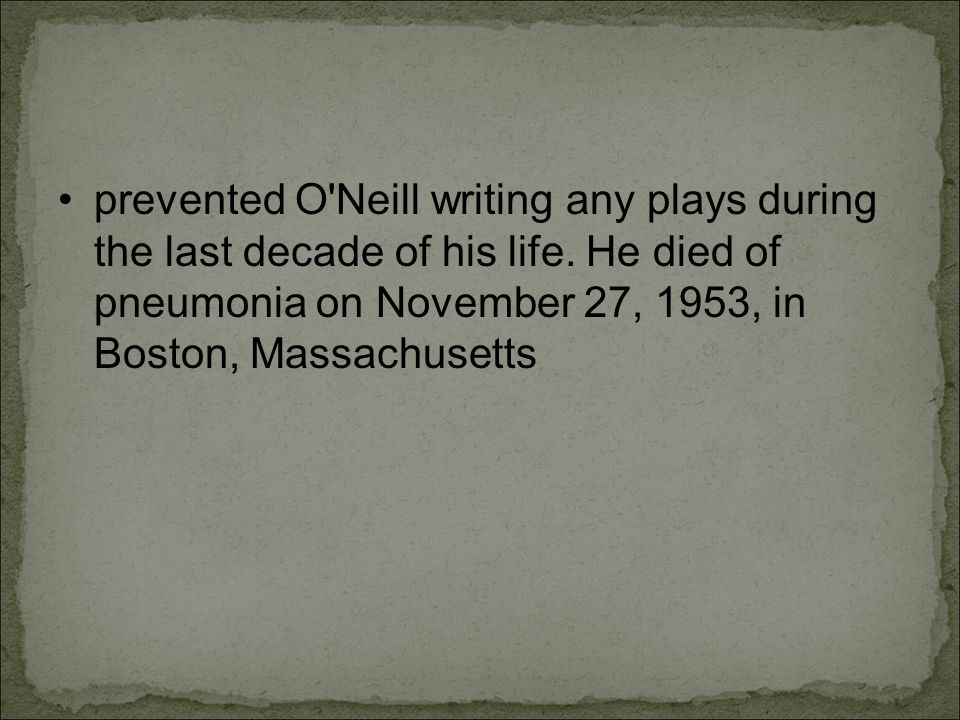 prevented O Neill writing any plays during the last decade of his life