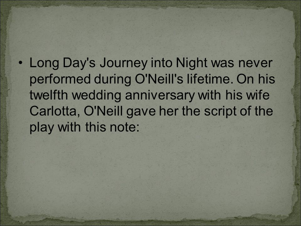 Long Day s Journey into Night was never performed during O Neill s lifetime.