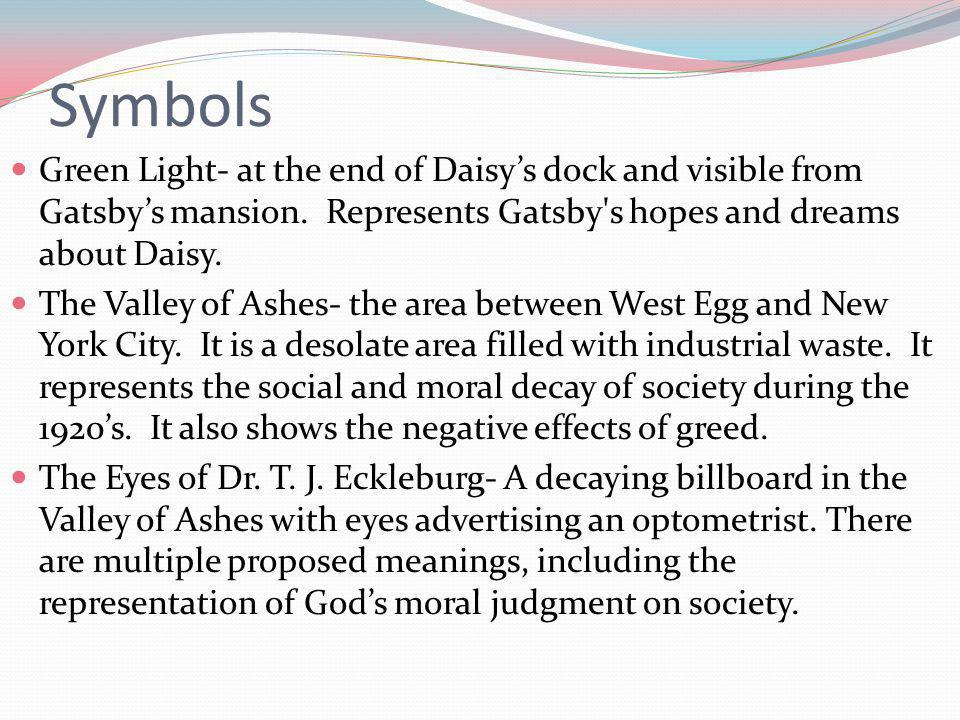 Symbols Green Light- at the end of Daisy's dock and visible from Gatsby's mansion. Represents Gatsby s hopes and dreams about Daisy.
