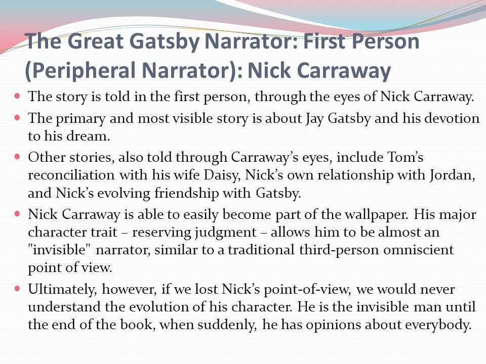 nick carraway is a trustworthy narrator In chapter 4, nick listens to jordan baker describe the history of the romance between jay gatsby and daisy there is a disadvantage to hearing this story.
