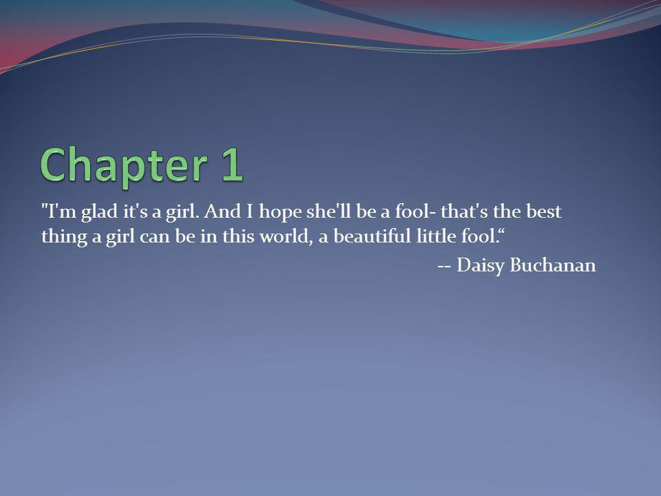Chapter 1 I m glad it s a girl. And I hope she ll be a fool- that s the best thing a girl can be in this world, a beautiful little fool.
