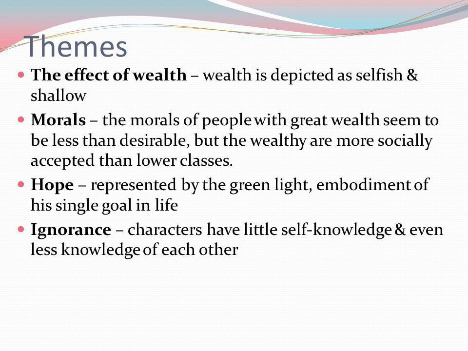 Themes The effect of wealth – wealth is depicted as selfish & shallow