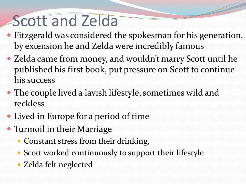 Scott and Zelda Fitzgerald was considered the spokesman for his generation, by extension he and Zelda were incredibly famous.