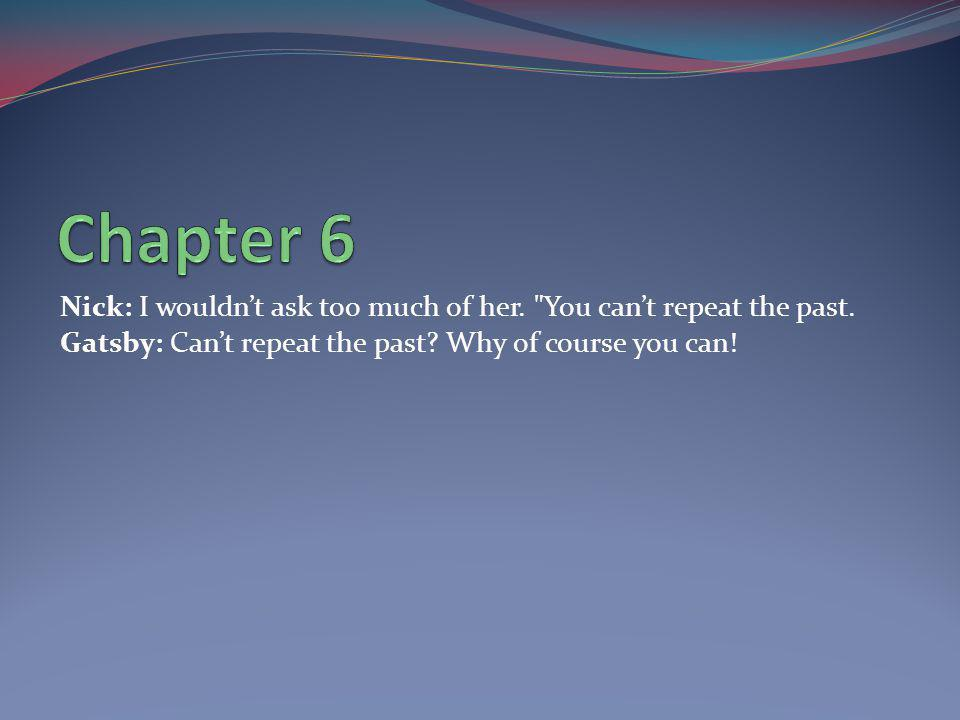 Chapter 6 Nick: I wouldn't ask too much of her. You can't repeat the past.