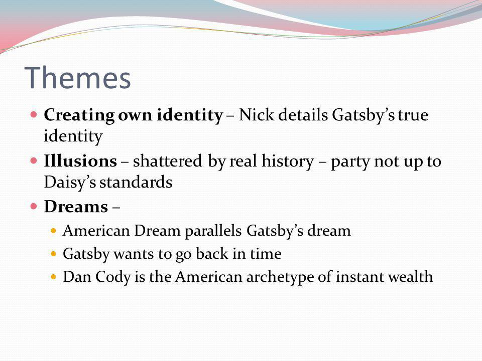 Themes Creating own identity – Nick details Gatsby's true identity