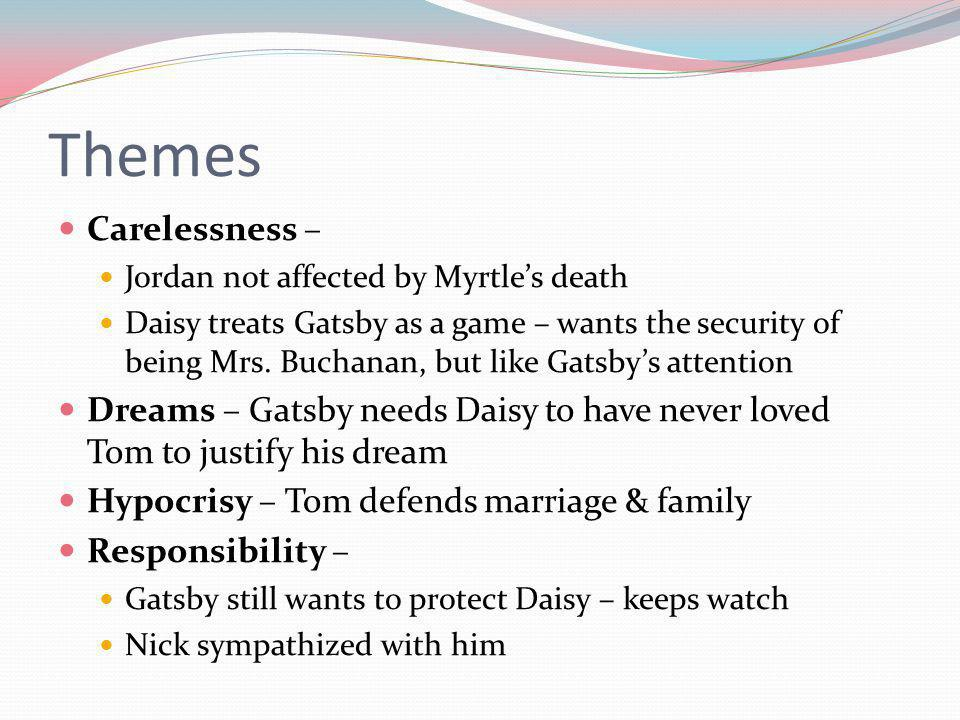 Themes Carelessness – Jordan not affected by Myrtle's death.