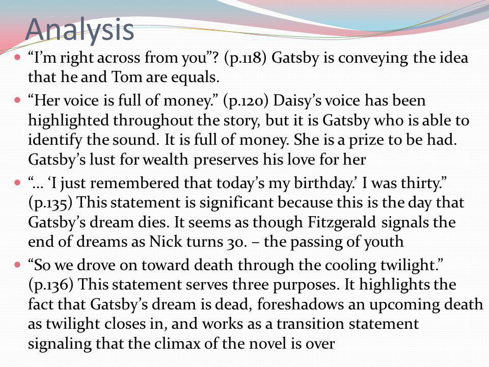 Analysis I'm right across from you (p.118) Gatsby is conveying the idea that he and Tom are equals.