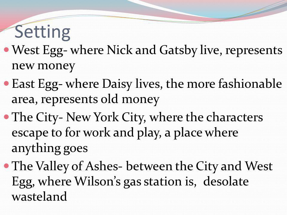 Setting West Egg- where Nick and Gatsby live, represents new money