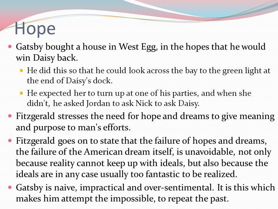 Hope Gatsby bought a house in West Egg, in the hopes that he would win Daisy back.