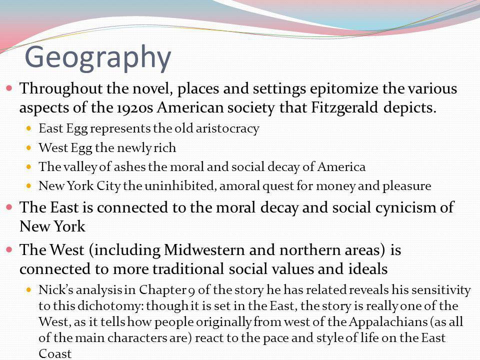 Geography Throughout the novel, places and settings epitomize the various aspects of the 1920s American society that Fitzgerald depicts.