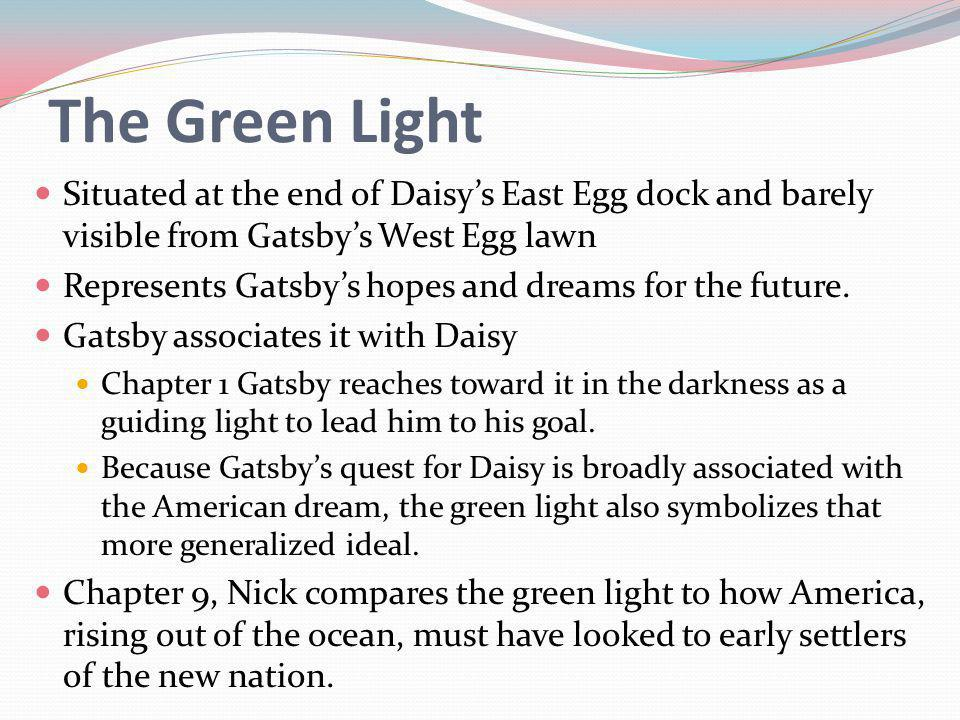 The Green Light Situated at the end of Daisy's East Egg dock and barely visible from Gatsby's West Egg lawn.