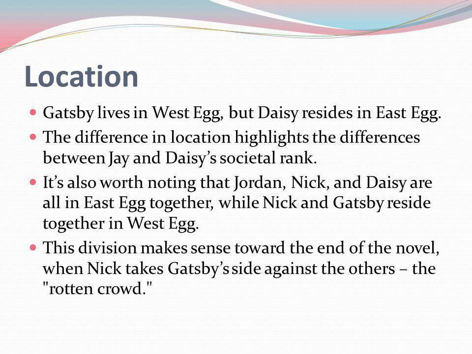 Location Gatsby lives in West Egg, but Daisy resides in East Egg.