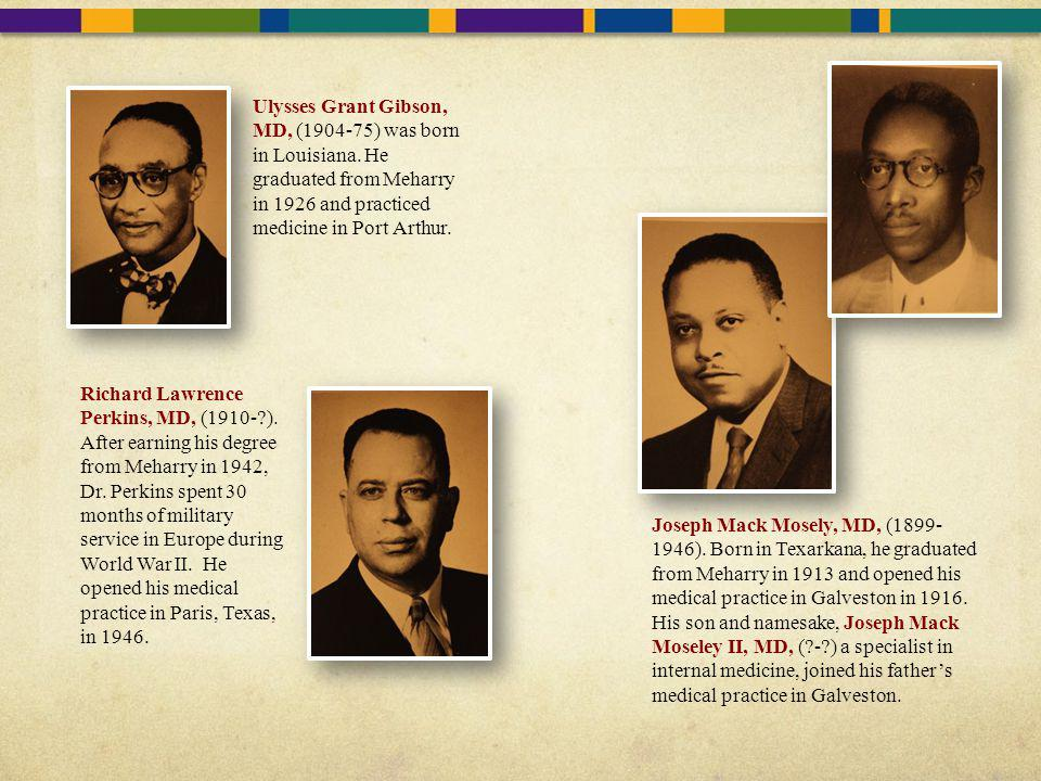 Ulysses Grant Gibson, MD, (1904-75) was born in Louisiana