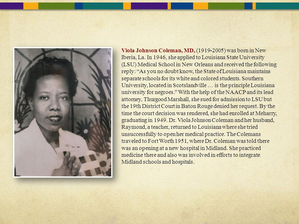 Viola Johnson Coleman, MD, (1919-2005) was born in New Iberia, La