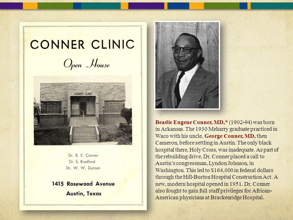 Beadie Eugene Conner, MD,. (1902-94) was born in Arkansas