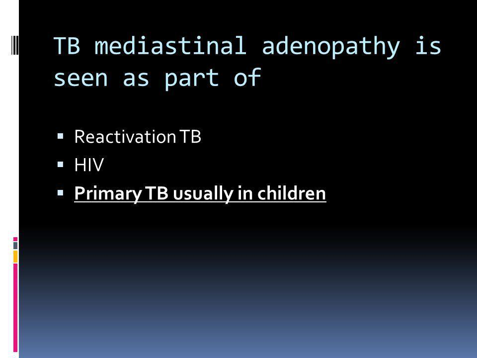TB mediastinal adenopathy is seen as part of