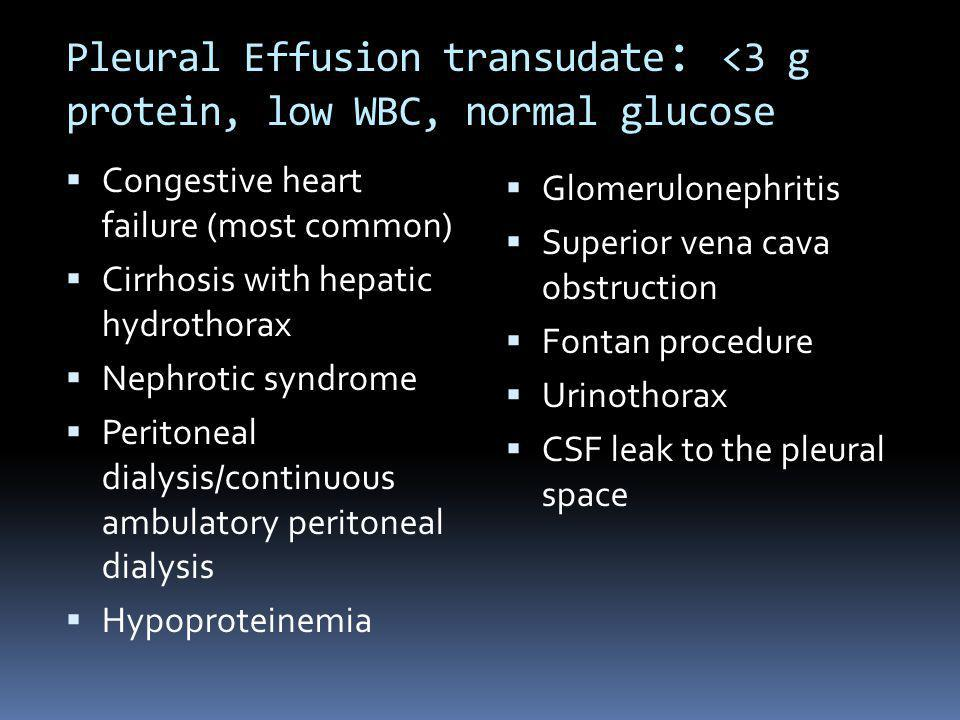 Pleural Effusion transudate: <3 g protein, low WBC, normal glucose