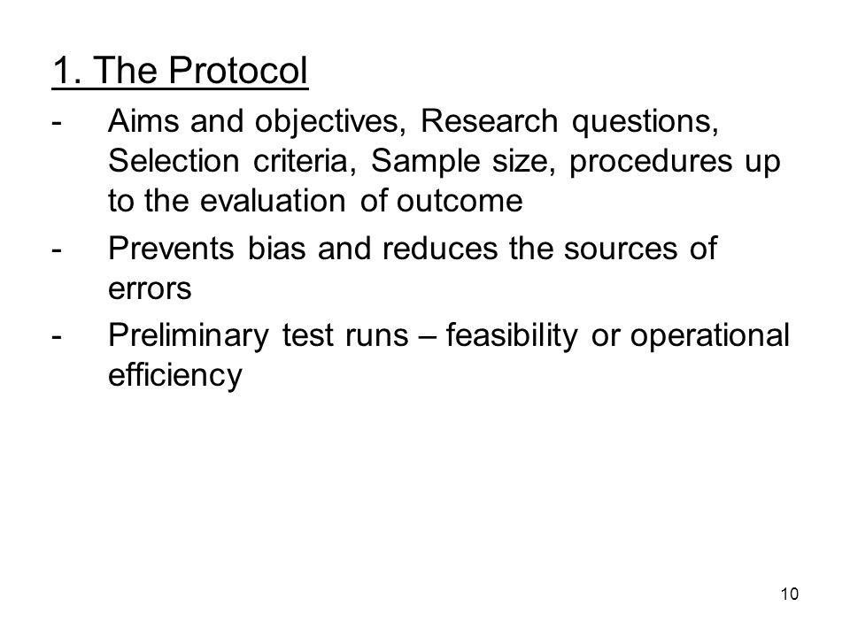1. The Protocol Aims and objectives, Research questions, Selection criteria, Sample size, procedures up to the evaluation of outcome.