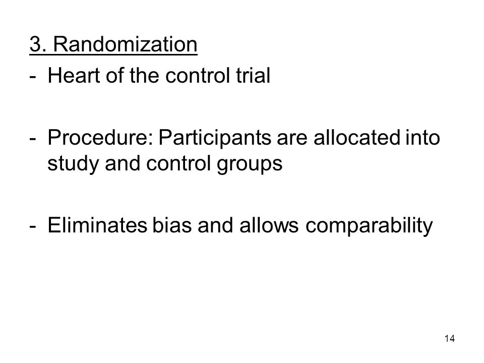 3. Randomization Heart of the control trial. Procedure: Participants are allocated into study and control groups.