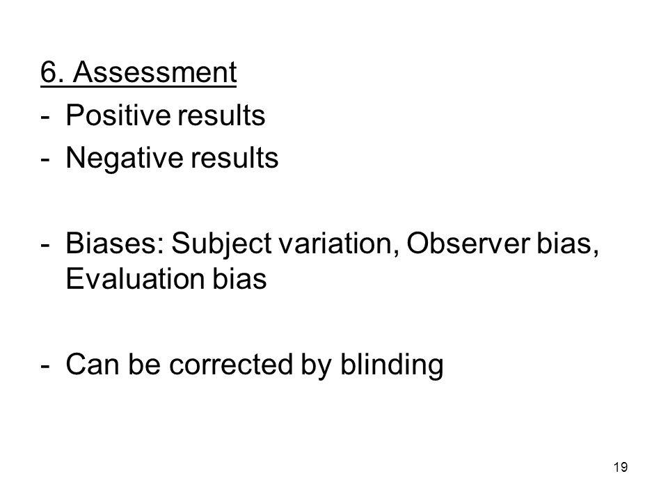 6. Assessment Positive results. Negative results. Biases: Subject variation, Observer bias, Evaluation bias.