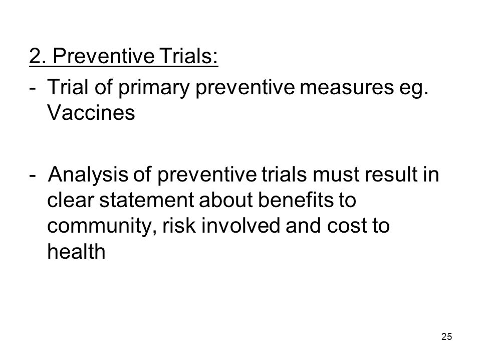 2. Preventive Trials: Trial of primary preventive measures eg. Vaccines.