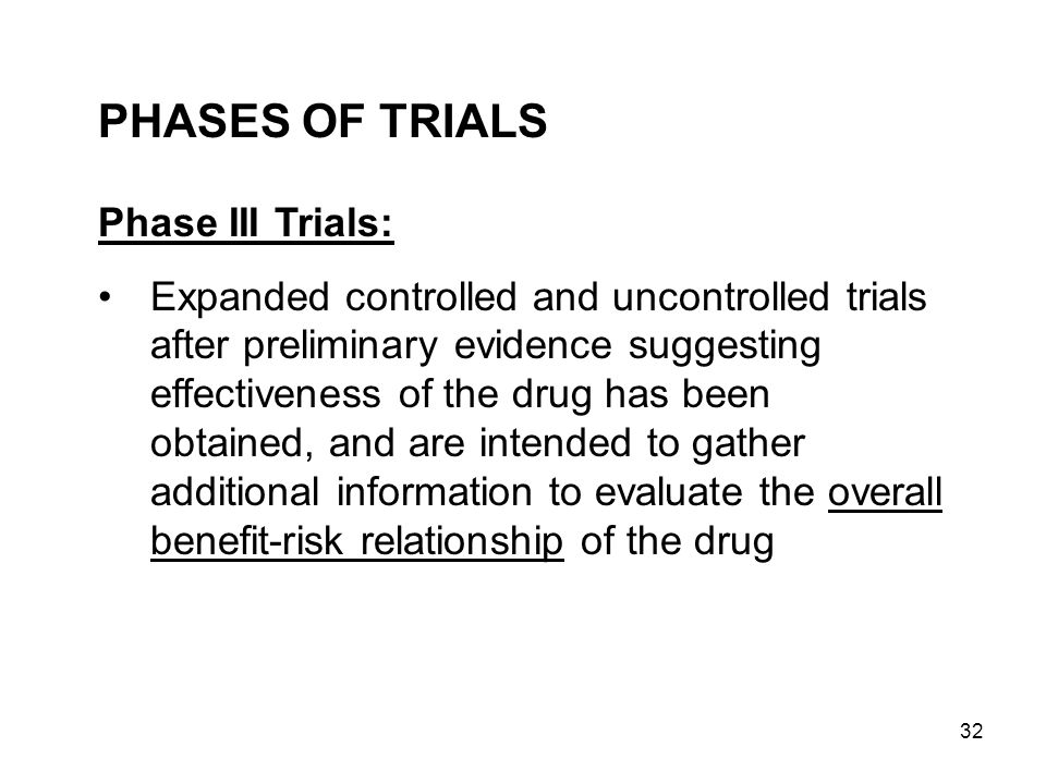 PHASES OF TRIALS Phase III Trials: