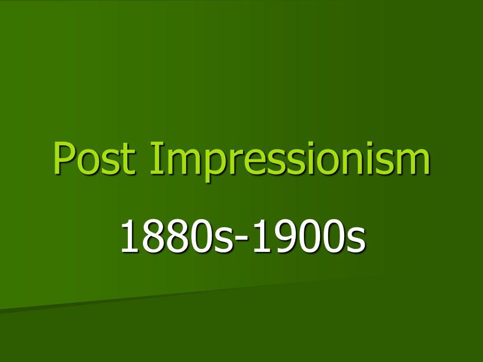 Post Impressionism 1880s-1900s