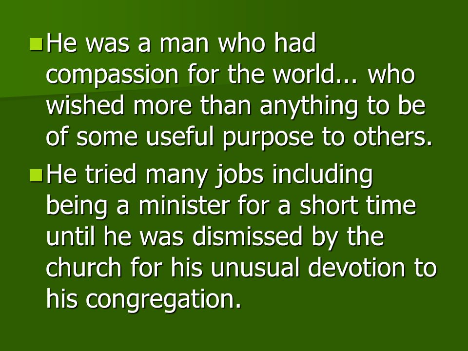 He was a man who had compassion for the world