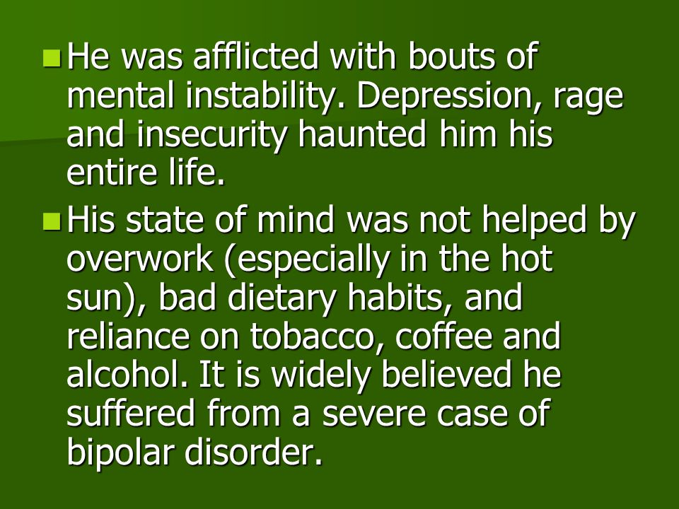 He was afflicted with bouts of mental instability