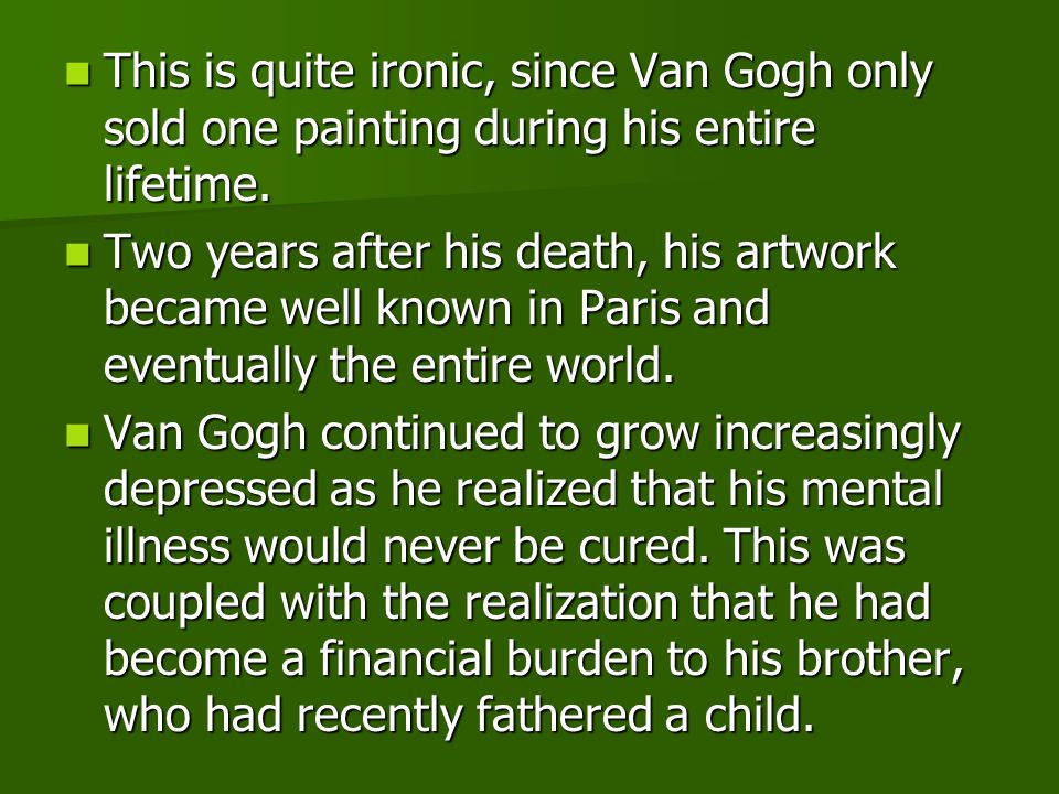 This is quite ironic, since Van Gogh only sold one painting during his entire lifetime.