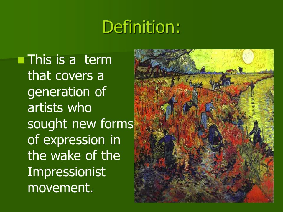 Definition: This is a term that covers a generation of artists who sought new forms of expression in the wake of the Impressionist movement.
