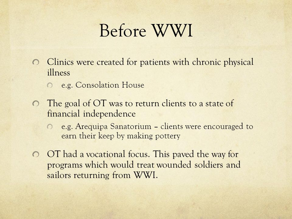 Before WWI Clinics were created for patients with chronic physical illness. e.g. Consolation House.