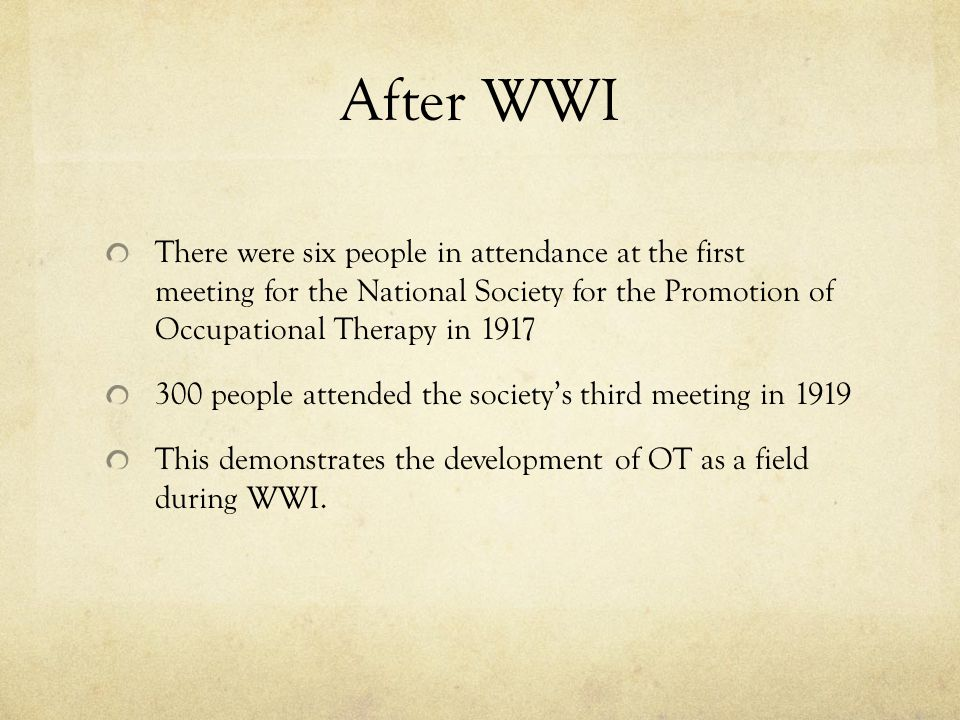 After WWI There were six people in attendance at the first meeting for the National Society for the Promotion of Occupational Therapy in 1917.