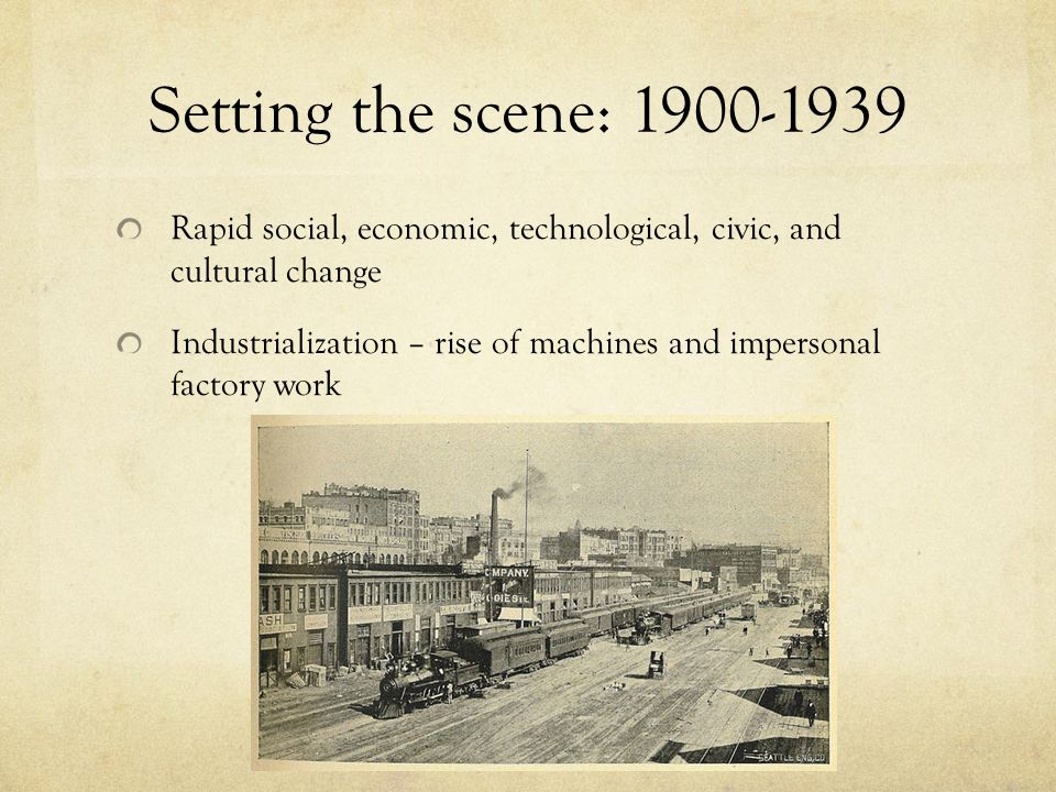 Setting the scene: 1900-1939 Rapid social, economic, technological, civic, and cultural change.