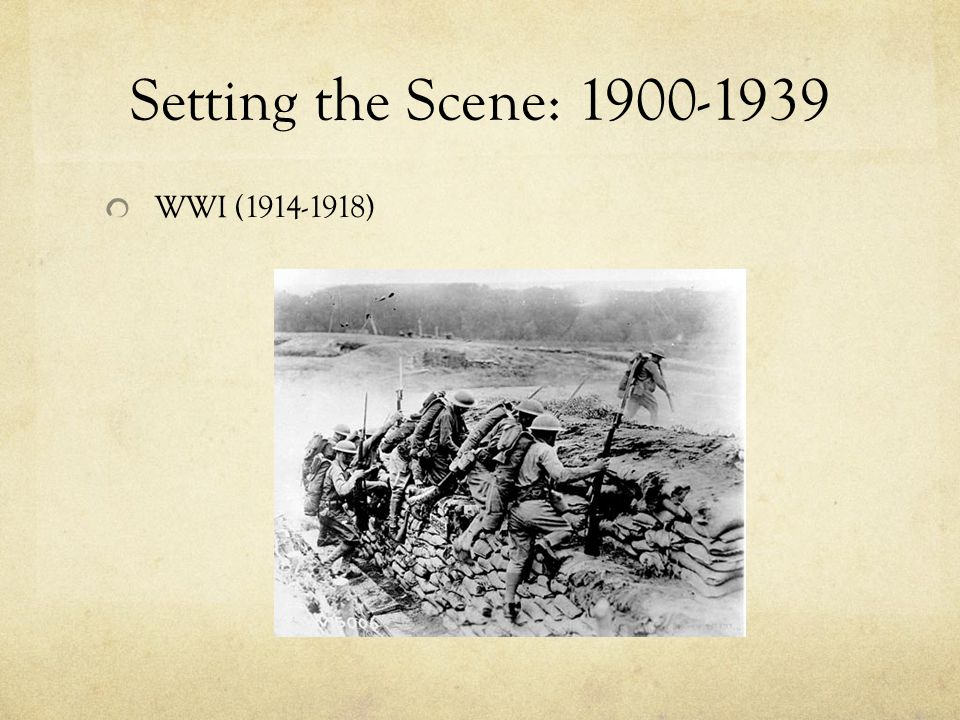 Setting the Scene: 1900-1939 WWI (1914-1918) LAUREN: Read slide