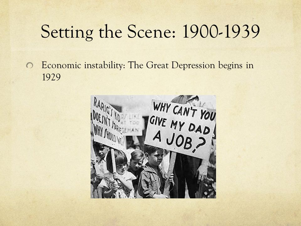 Setting the Scene: 1900-1939 Economic instability: The Great Depression begins in 1929.