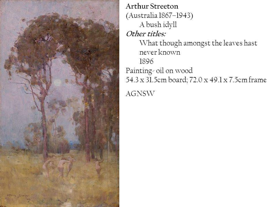 Arthur Streeton (Australia 1867–1943) A bush idyll. Other titles: What though amongst the leaves hast never known.