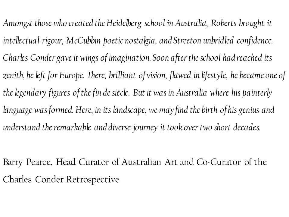 Amongst those who created the Heidelberg school in Australia, Roberts brought it intellectual rigour, McCubbin poetic nostalgia, and Streeton unbridled confidence.