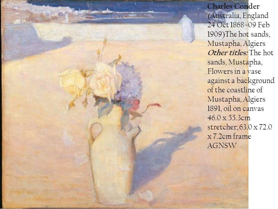 Charles Conder (Australia, England 24 Oct 1868–09 Feb 1909)The hot sands, Mustapha, Algiers Other titles: The hot sands, Mustapha, Flowers in a vase against a background of the coastline of Mustapha, Algiers 1891, oil on canvas 46.0 x 55.3cm stretcher; 63.0 x 72.0 x 7.2cm frame AGNSW