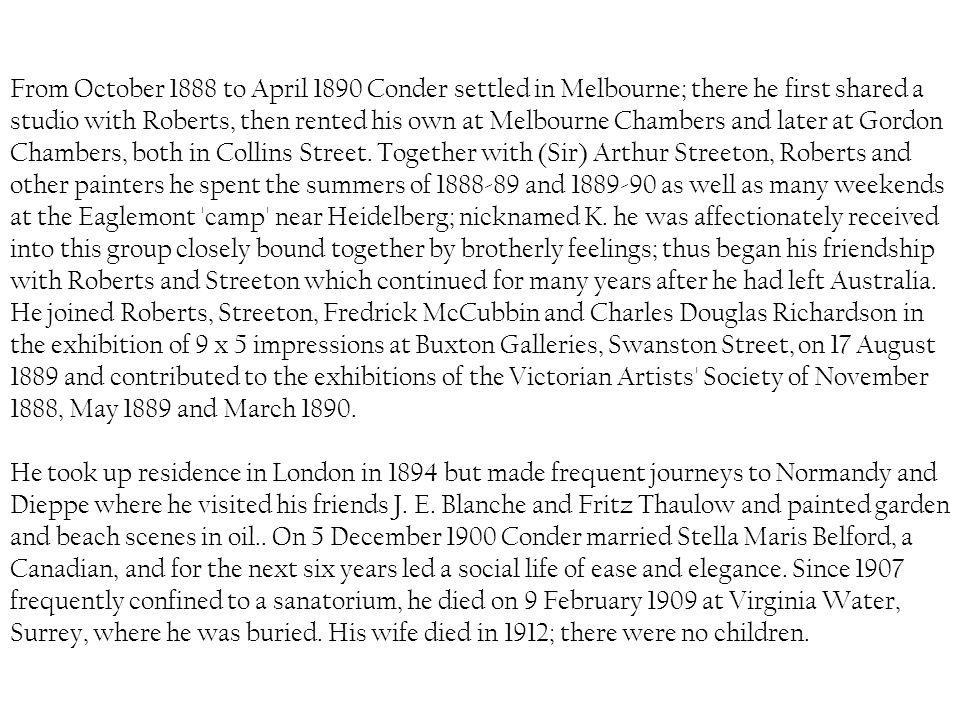 From October 1888 to April 1890 Conder settled in Melbourne; there he first shared a studio with Roberts, then rented his own at Melbourne Chambers and later at Gordon Chambers, both in Collins Street.