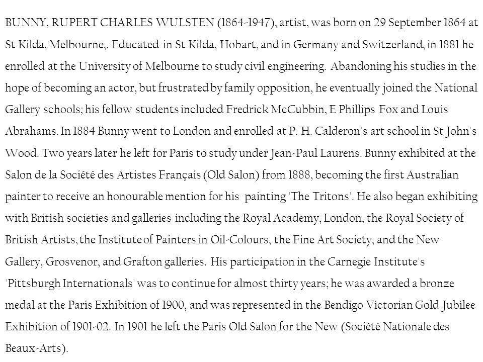 BUNNY, RUPERT CHARLES WULSTEN (1864-1947), artist, was born on 29 September 1864 at St Kilda, Melbourne,.