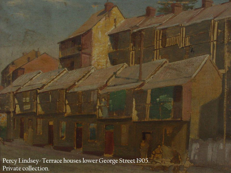 http://www.normanlindsay.com.au/events/percy-lindsays-sydney.php Percy Lindsey- Terrace houses lower George Street 1905.